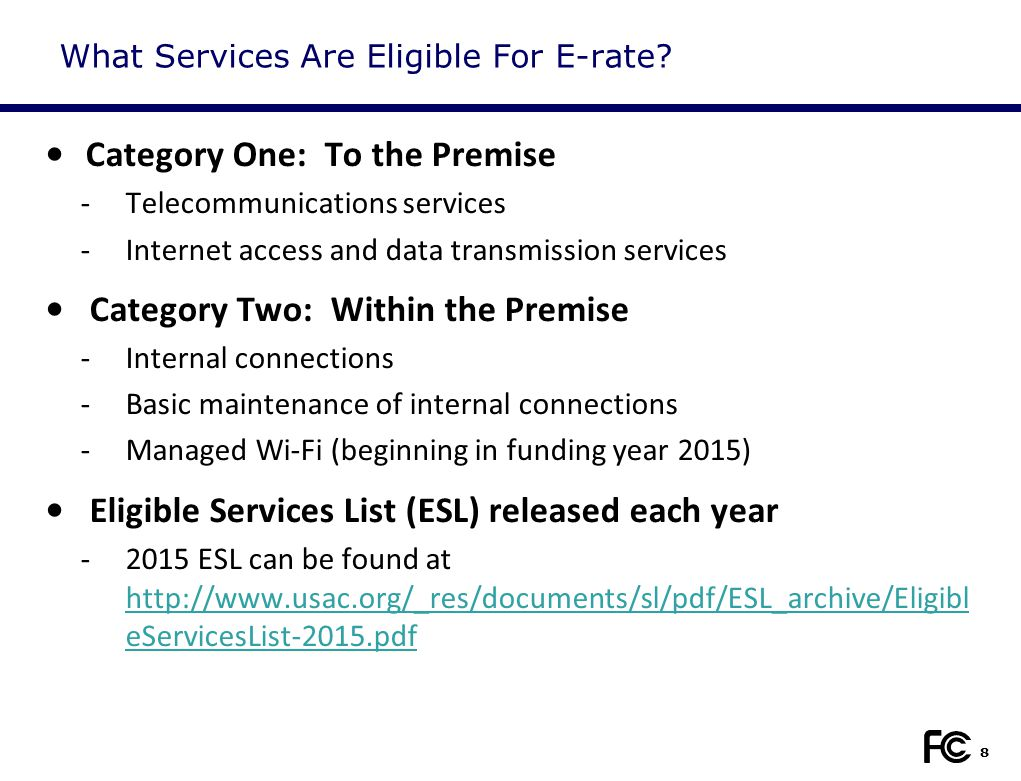 8 What Services Are Eligible For E-rate? Category One: To the Premise -Telecommunications services -Internet access and data transmission services Cat