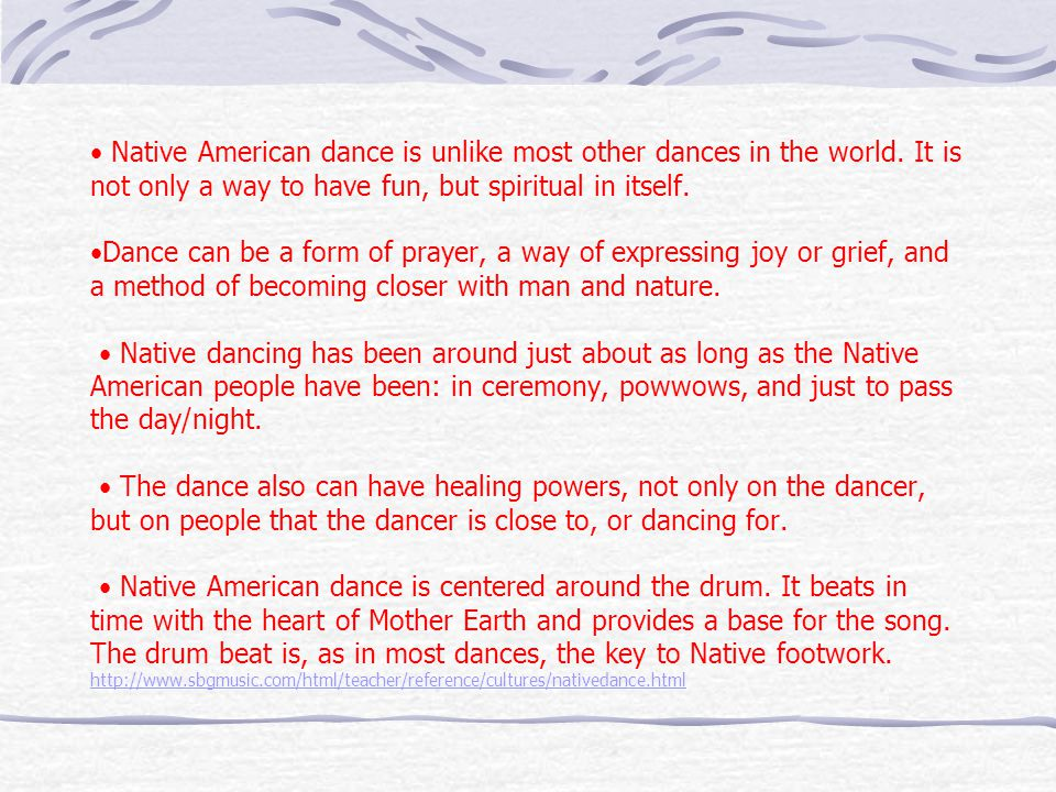 Native American dance is unlike most other dances in the world. It is not only a way to have fun, but spiritual in itself.Dance can be a form of praye