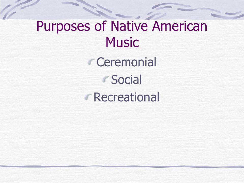 Purposes of Native American Music Ceremonial Social Recreational