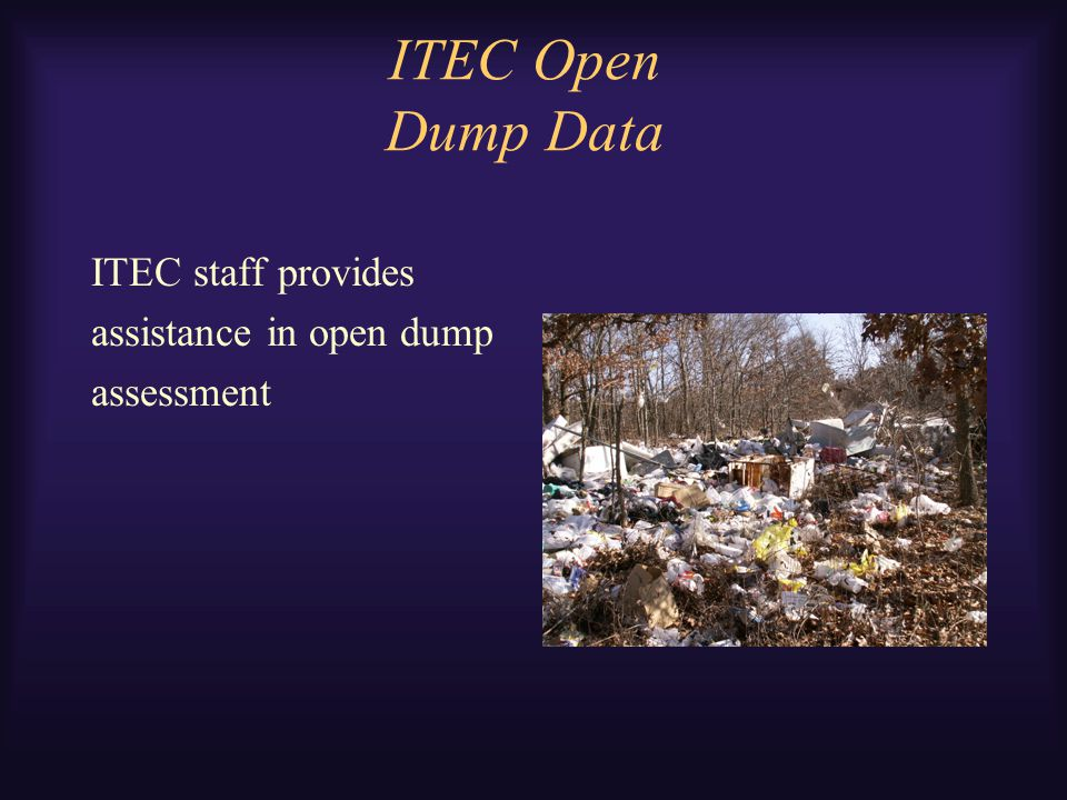 ITEC Open Dump Data ITEC staff provides assistance in open dump assessment