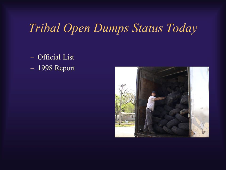 Tribal Open Dumps Status Today –Official List –1998 Report