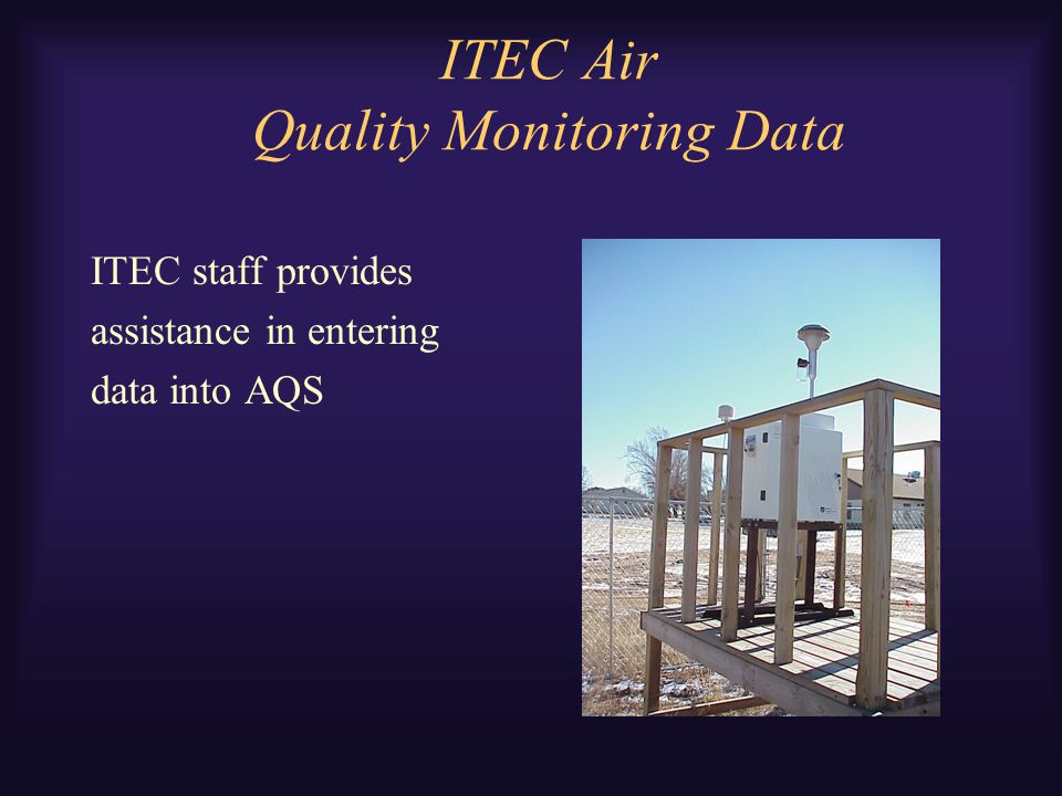 ITEC Air Quality Monitoring Data ITEC staff provides assistance in entering data into AQS