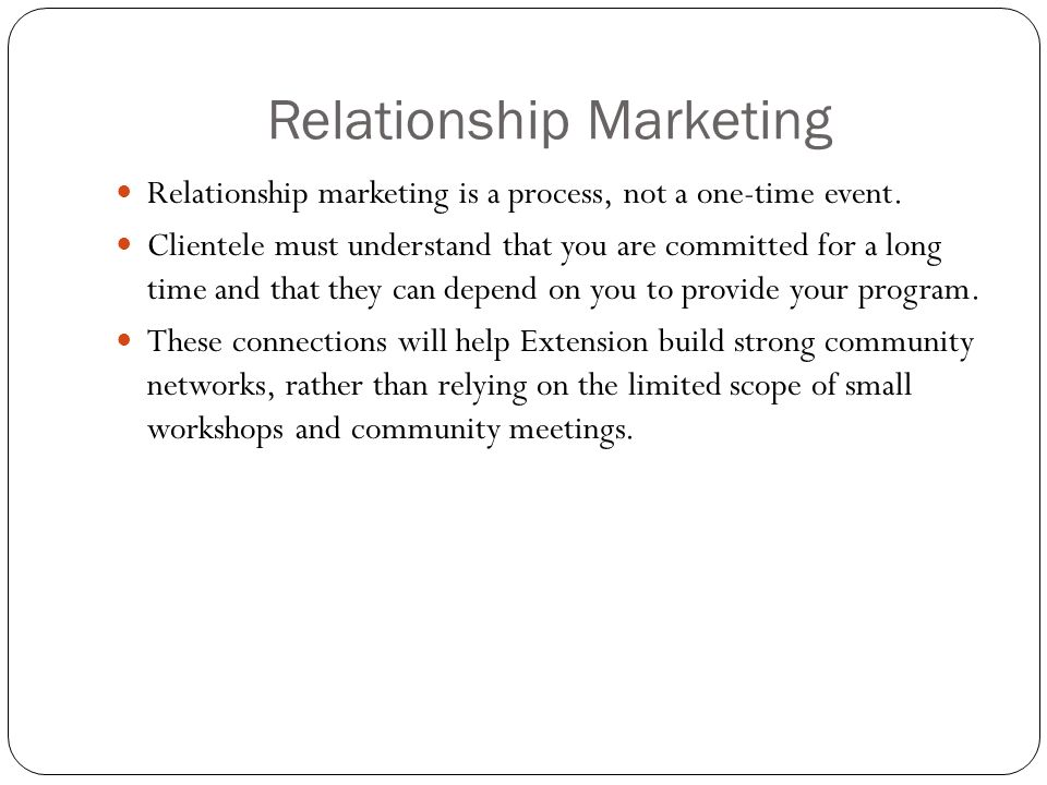 Relationship Marketing Relationship marketing is a process, not a one-time event.