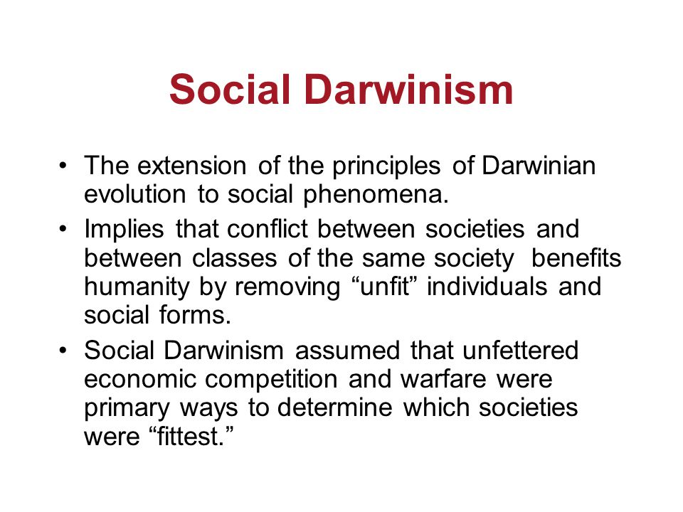 Social Darwinism The extension of the principles of Darwinian evolution to social phenomena.