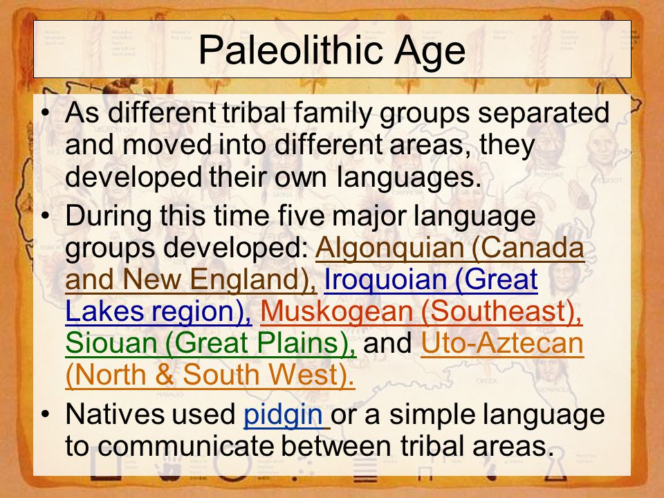 Paleolithic Age As different tribal family groups separated and moved into different areas, they developed their own languages.