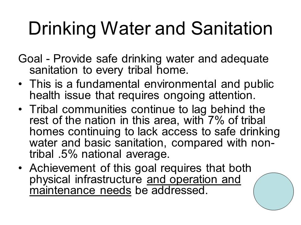 Drinking Water and Sanitation Goal - Provide safe drinking water and adequate sanitation to every tribal home.