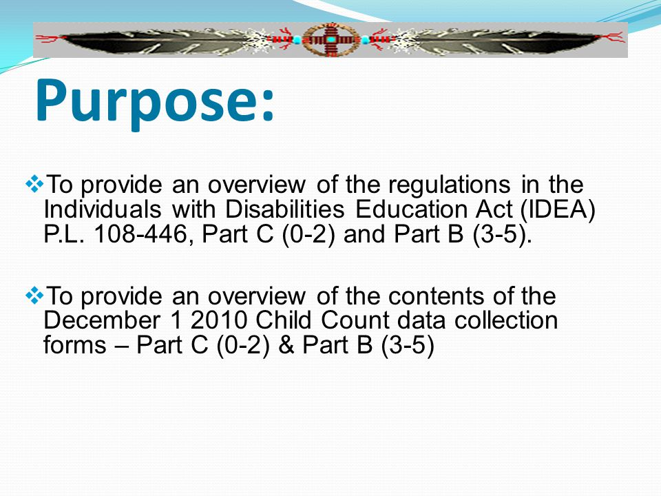 Purpose:  To provide an overview of the regulations in the Individuals with Disabilities Education Act (IDEA) P.L.