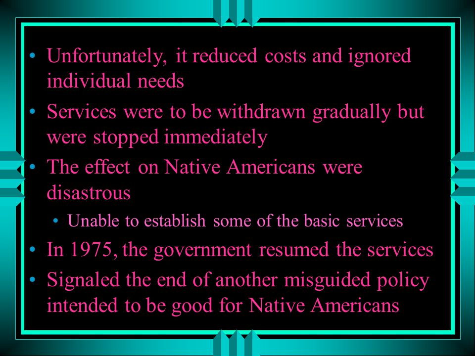 Unfortunately, it reduced costs and ignored individual needs Services were to be withdrawn gradually but were stopped immediately The effect on Native