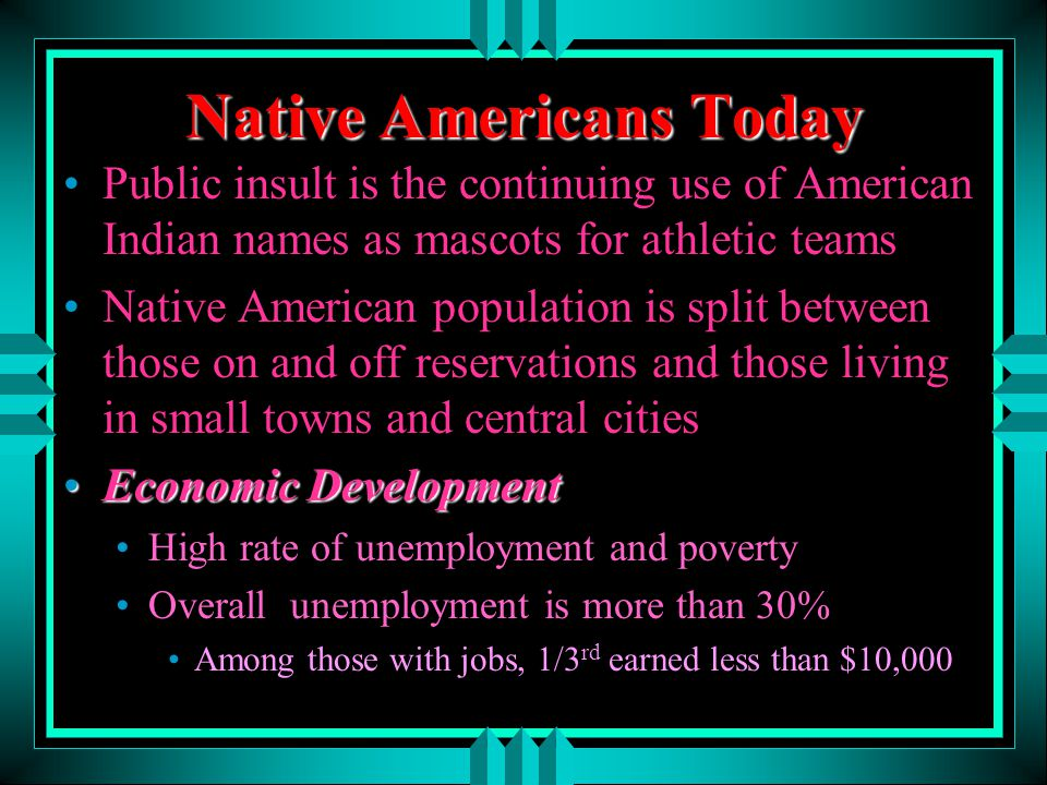 Native Americans Today Public insult is the continuing use of American Indian names as mascots for athletic teams Native American population is split