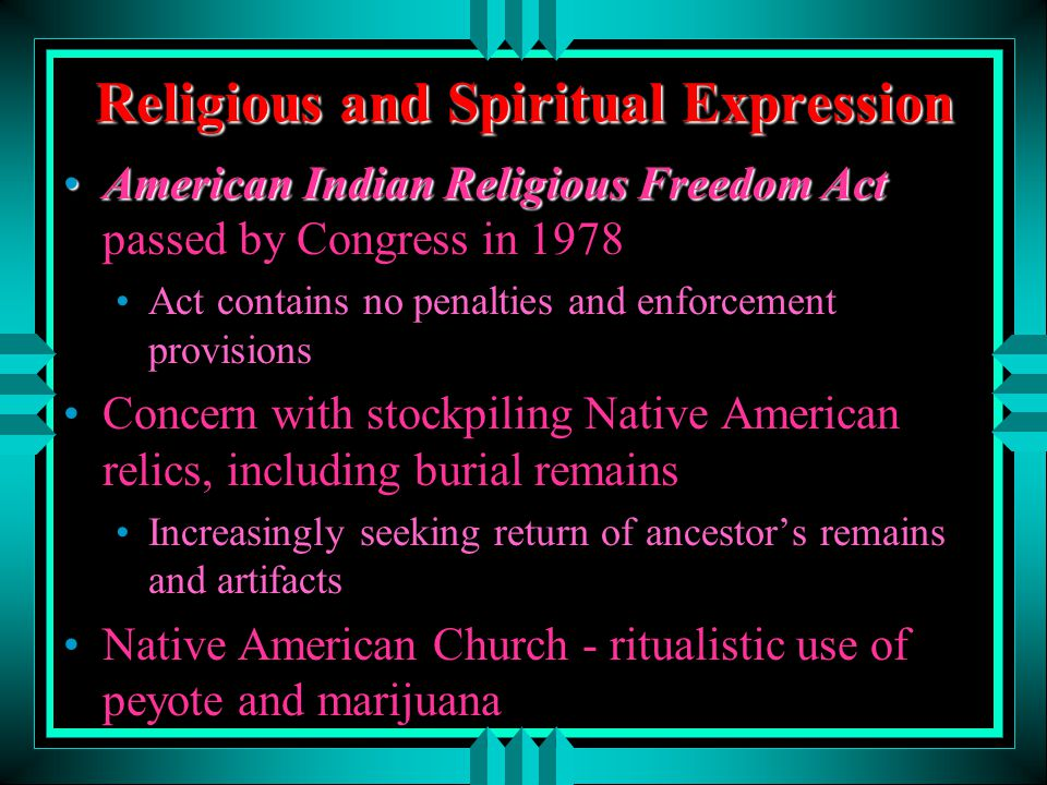 Religious and Spiritual Expression American Indian Religious Freedom ActAmerican Indian Religious Freedom Act passed by Congress in 1978 Act contains