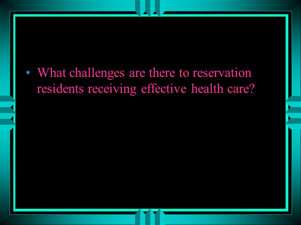 What challenges are there to reservation residents receiving effective health care?