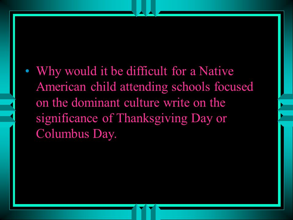 Why would it be difficult for a Native American child attending schools focused on the dominant culture write on the significance of Thanksgiving Day