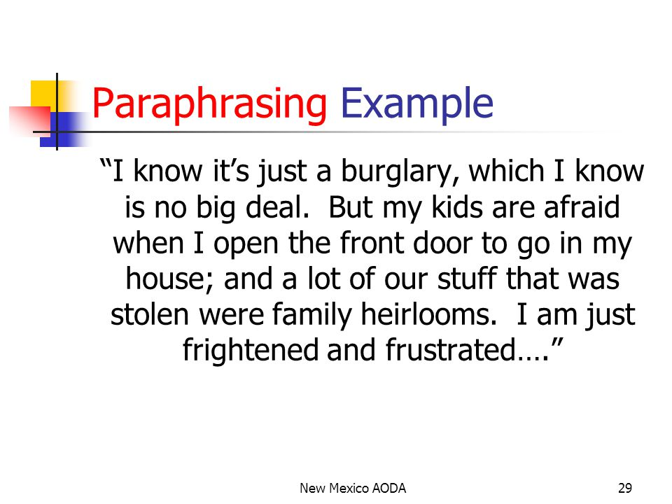 Paraphrasing Example New Mexico AODA29 I know it's just a burglary, which I know is no big deal.