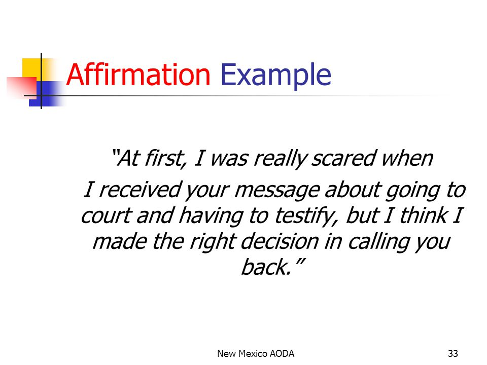 Affirmation Example At first, I was really scared when I received your message about going to court and having to testify, but I think I made the right decision in calling you back. New Mexico AODA33