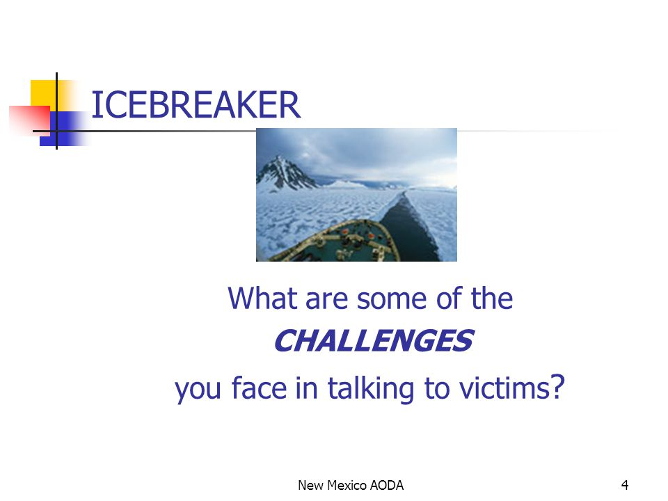 Quick Activity Explaining your role: Working with victims/survivors Working with prosecutor Working with victim service providers New Mexico AODA15