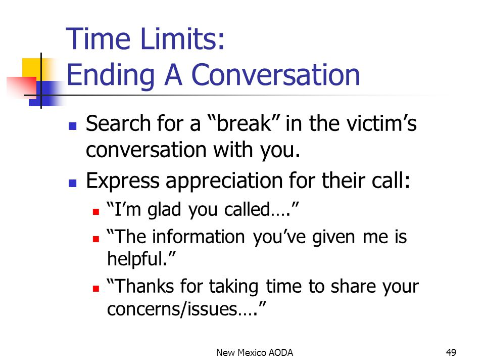 New Mexico AODA49 Time Limits: Ending A Conversation Search for a break in the victim's conversation with you.