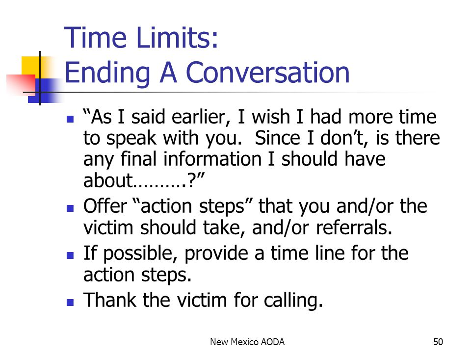 New Mexico AODA50 Time Limits: Ending A Conversation As I said earlier, I wish I had more time to speak with you.