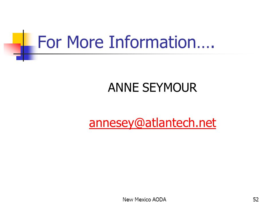 For More Information…. ANNE SEYMOUR annesey@atlantech.net New Mexico AODA52