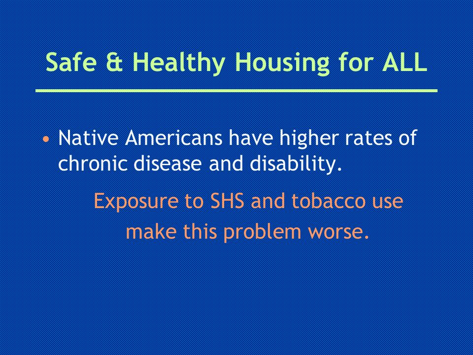 Safe & Healthy Housing for ALL Native Americans have higher rates of chronic disease and disability.