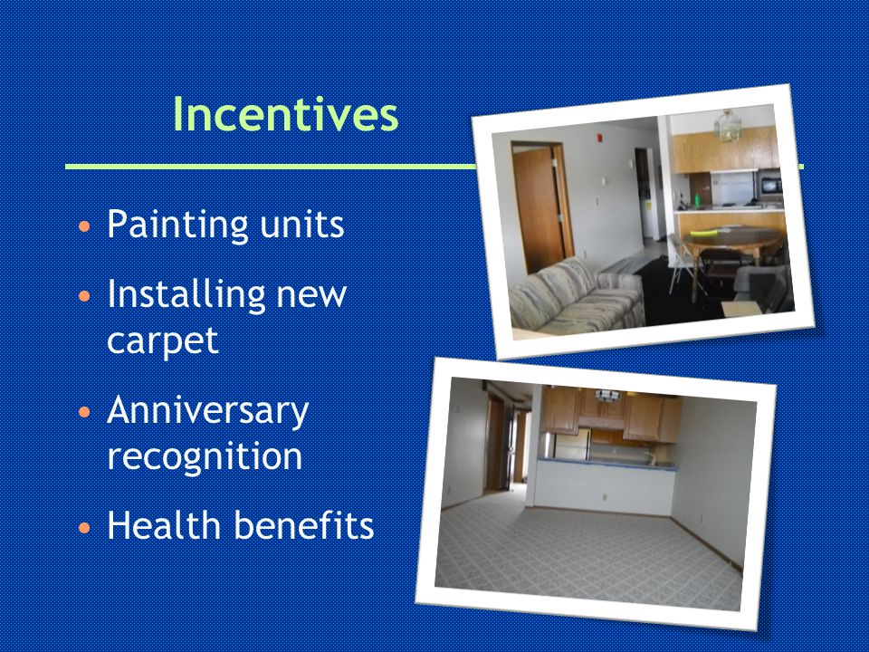 Incentives Painting units Installing new carpet Anniversary recognition Health benefits