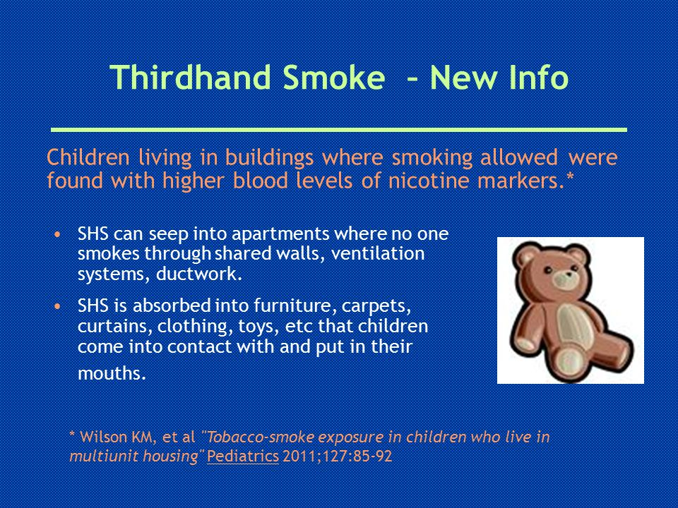 Thirdhand Smoke – New Info SHS can seep into apartments where no one smokes through shared walls, ventilation systems, ductwork.