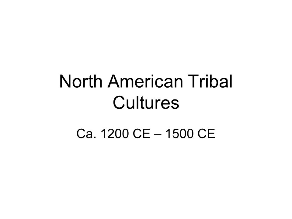North American Tribal Cultures Ca. 1200 CE – 1500 CE