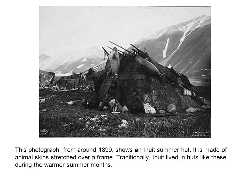 This photograph, from around 1899, shows an Inuit summer hut.
