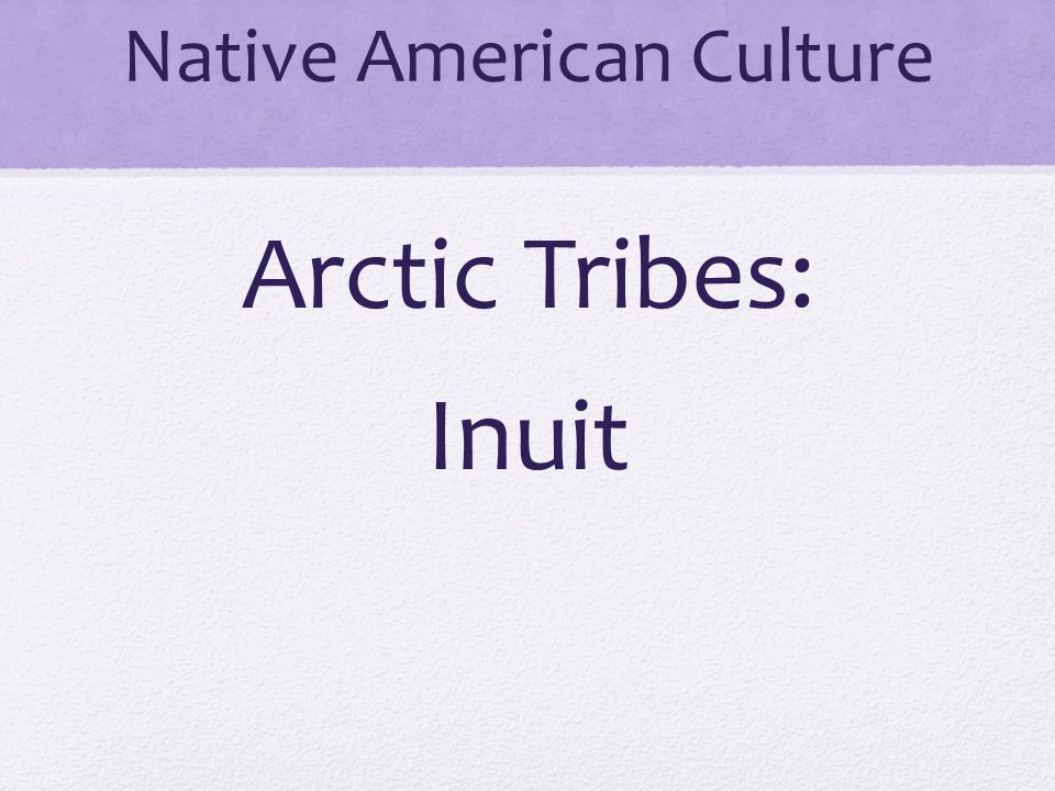 Native American Culture Arctic Tribes: Inuit