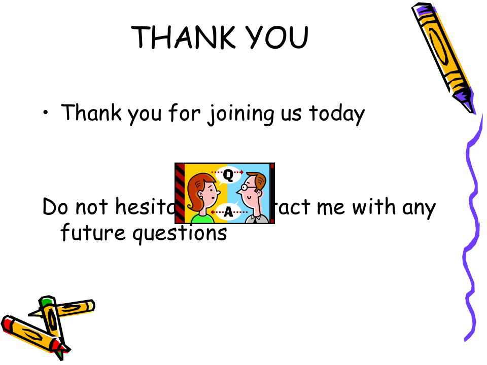 THANK YOU Thank you for joining us today Do not hesitate to contact me with any future questions