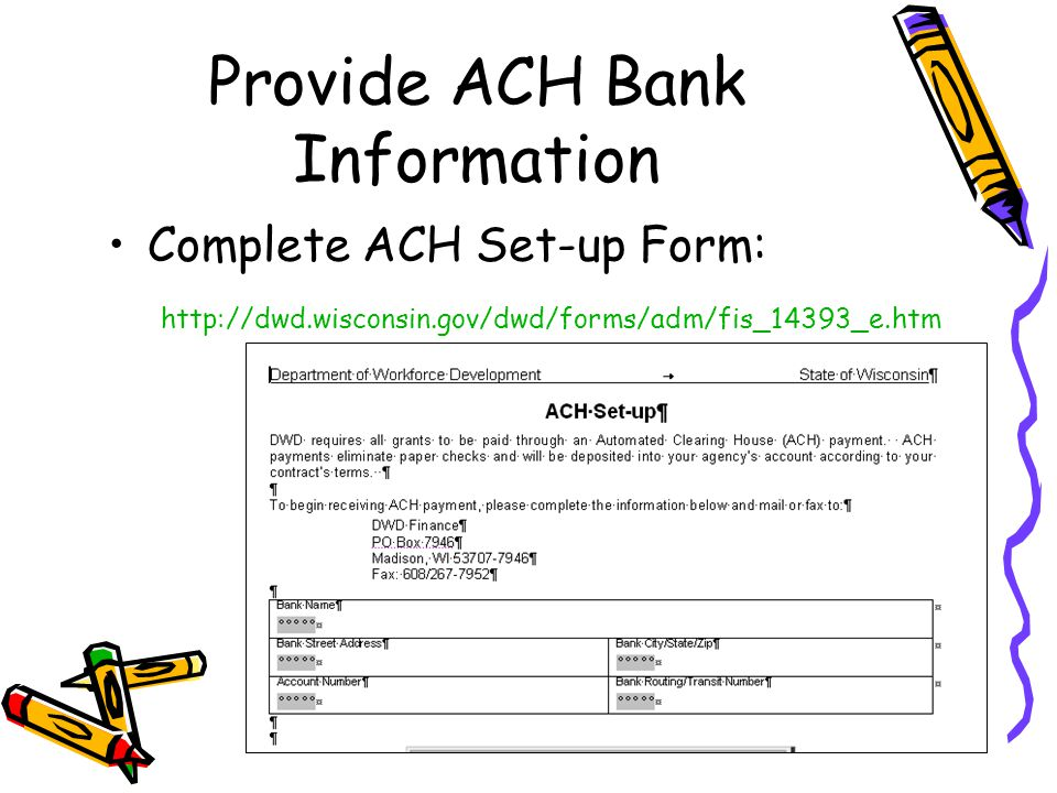 Provide ACH Bank Information Complete ACH Set-up Form: http://dwd.wisconsin.gov/dwd/forms/adm/fis_14393_e.htm
