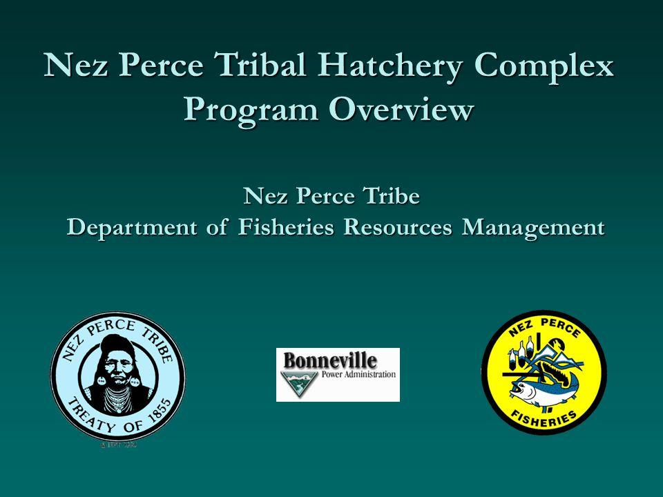 Nez Perce Tribal Hatchery Complex Program Overview Nez Perce Tribe Department of Fisheries Resources Management