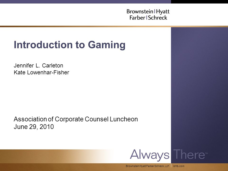 bhfs.comBrownstein Hyatt Farber Schreck, LLP Introduction to Gaming Jennifer L.