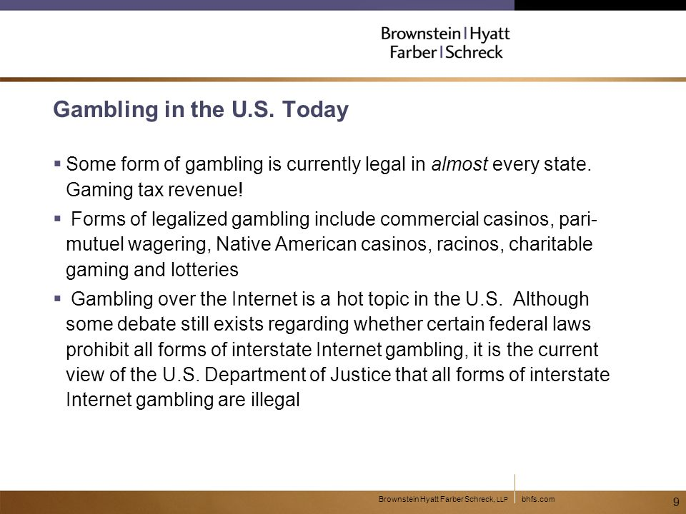 bhfs.comBrownstein Hyatt Farber Schreck, LLP 9 Gambling in the U.S.