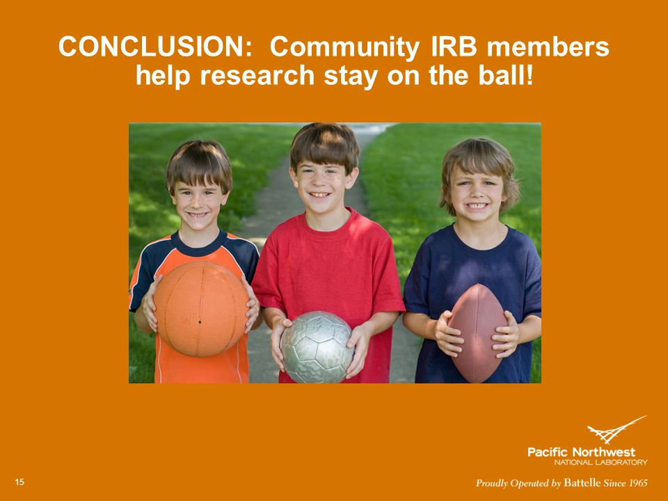 CONCLUSION: Community IRB members help research stay on the ball! 15