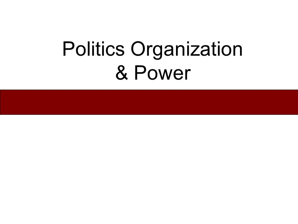 Politics Organization & Power