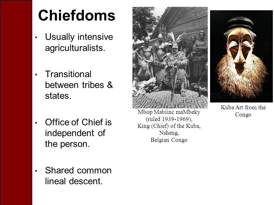Chiefdoms Usually intensive agriculturalists. Transitional between tribes & states.