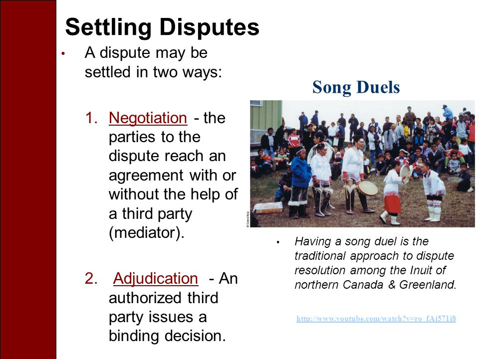 Settling Disputes A dispute may be settled in two ways: 1.Negotiation - the parties to the dispute reach an agreement with or without the help of a third party (mediator).