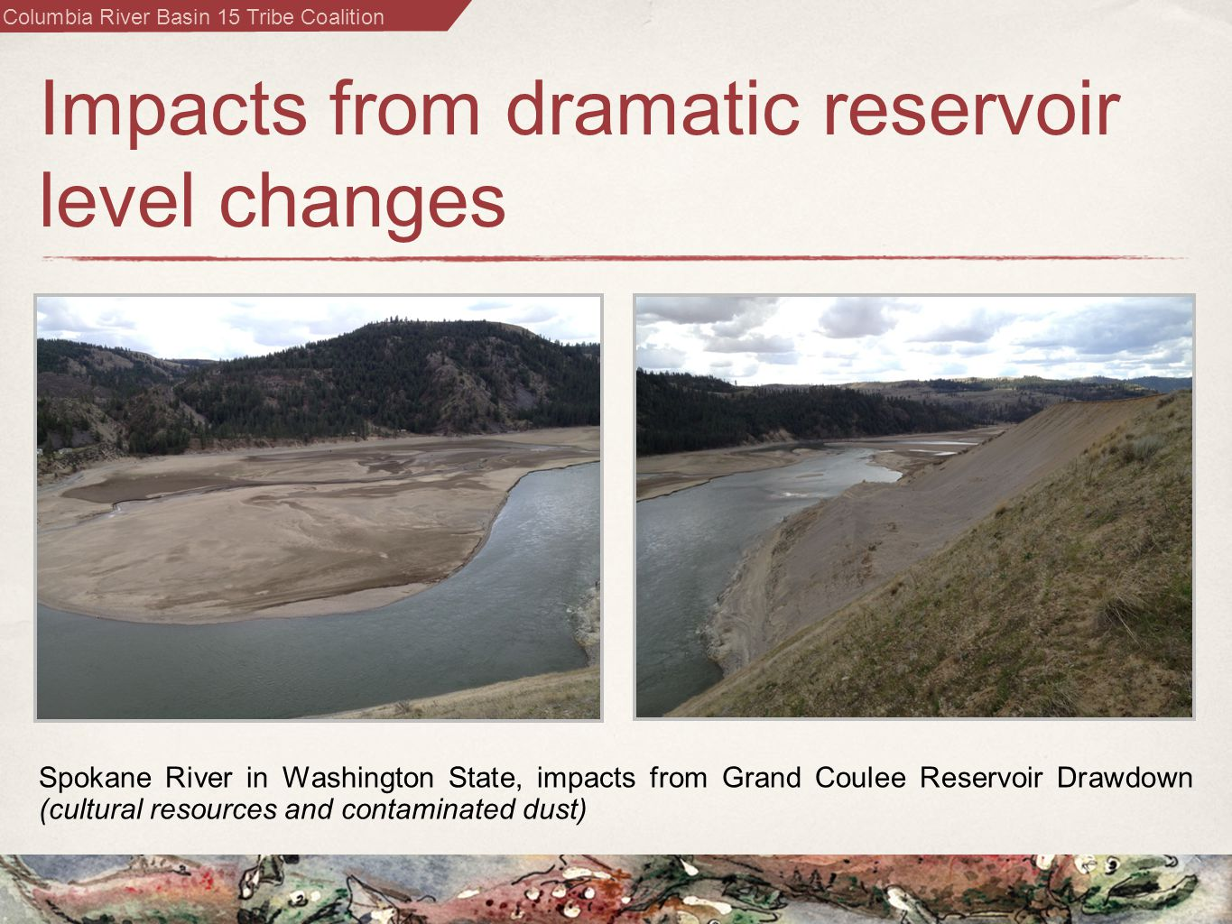 Columbia River Basin 15 Tribe Coalition Impacts from dramatic reservoir level changes Spokane River in Washington State, impacts from Grand Coulee Reservoir Drawdown (cultural resources and contaminated dust)