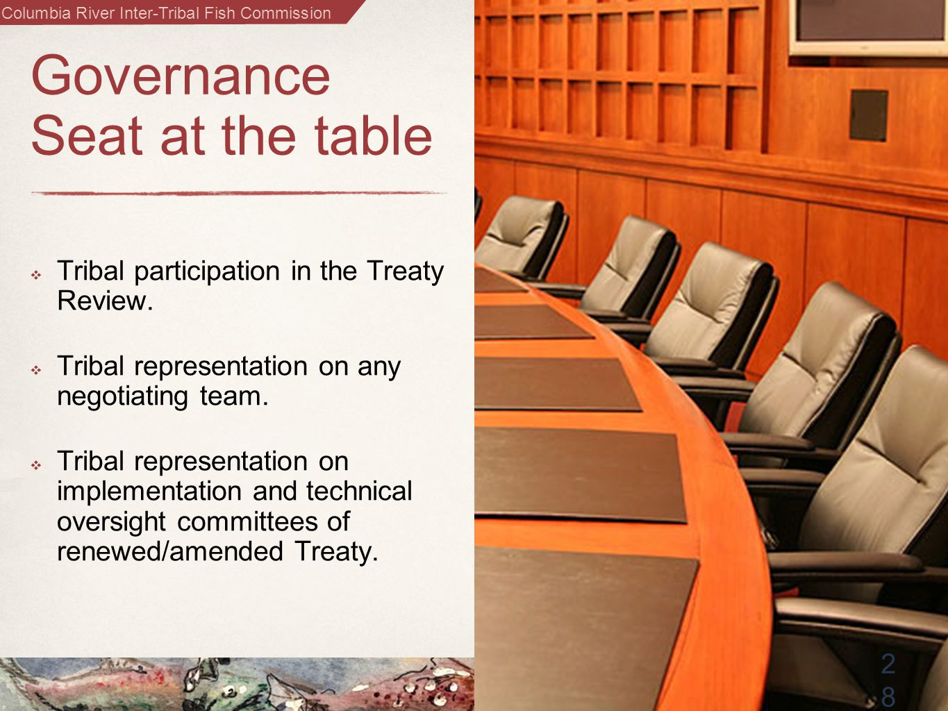Columbia River Inter-Tribal Fish Commission 2828 Governance Seat at the table  Tribal participation in the Treaty Review.