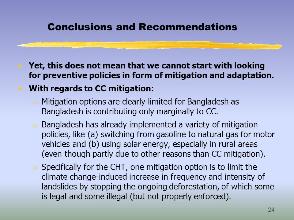 Conclusions and Recommendations Yet, this does not mean that we cannot start with looking for preventive policies in form of mitigation and adaptation.