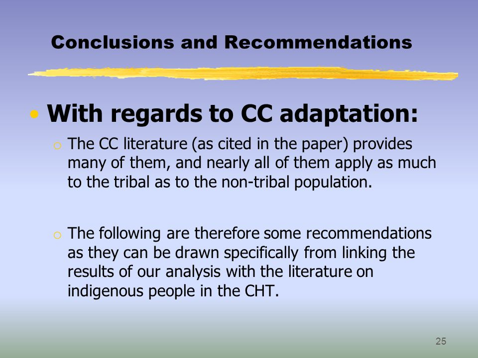 Conclusions and Recommendations With regards to CC adaptation: o The CC literature (as cited in the paper) provides many of them, and nearly all of them apply as much to the tribal as to the non-tribal population.