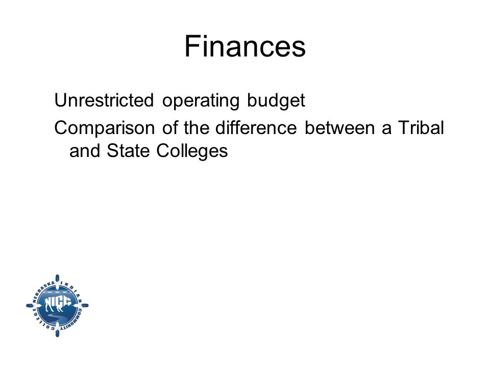 Finances Unrestricted operating budget Comparison of the difference between a Tribal and State Colleges