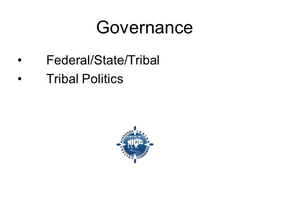Governance Federal/State/Tribal Tribal Politics