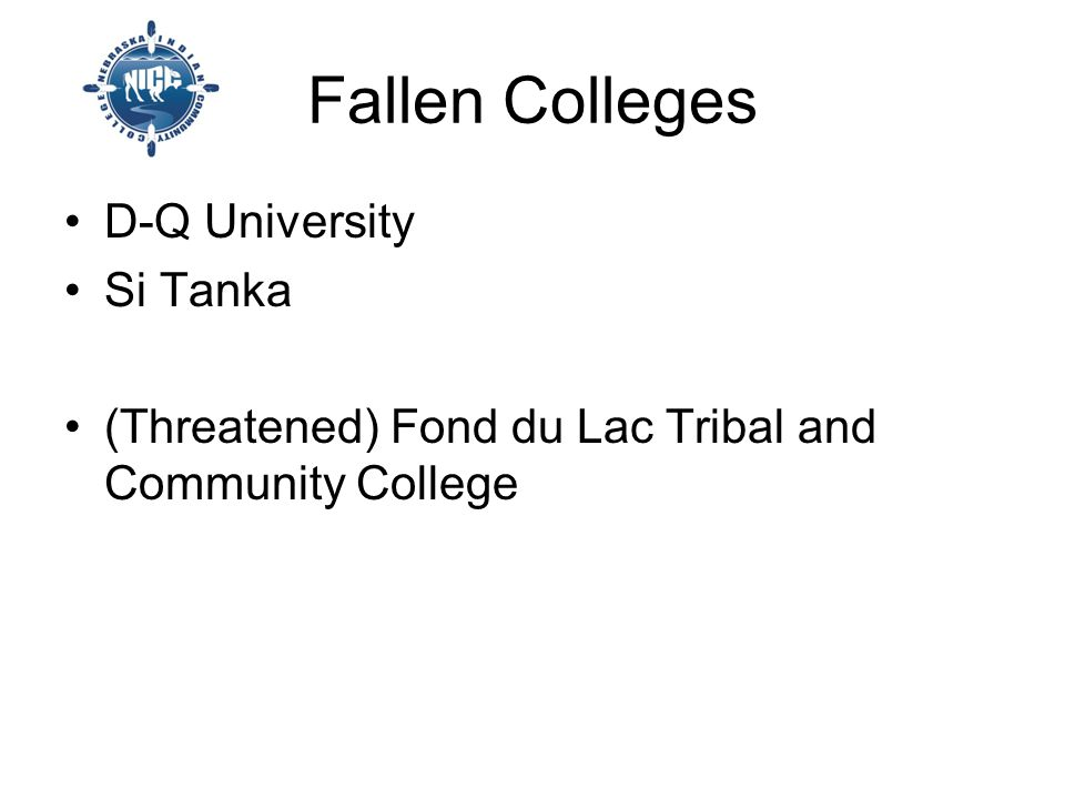 Fallen Colleges D-Q University Si Tanka (Threatened) Fond du Lac Tribal and Community College