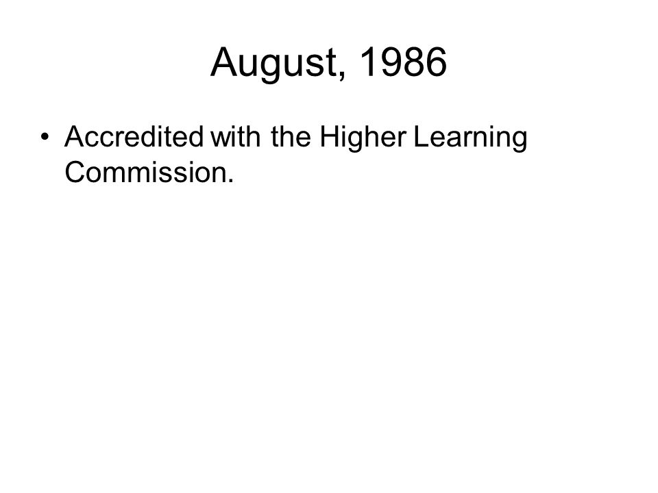 August, 1986 Accredited with the Higher Learning Commission.