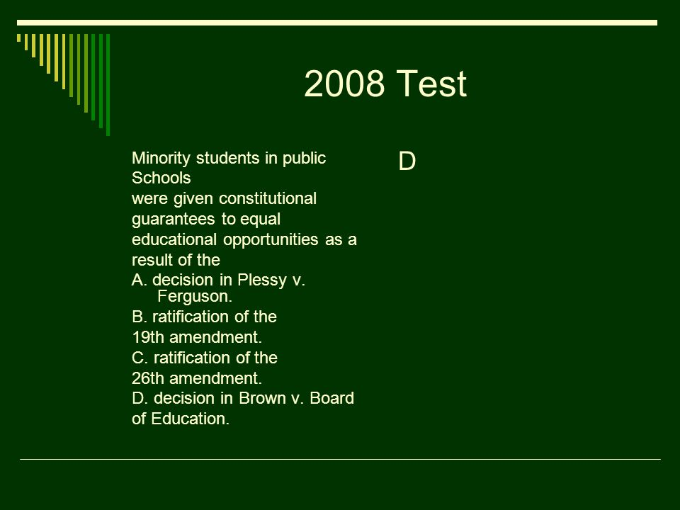 2008 Test Minority students in public Schools were given constitutional guarantees to equal educational opportunities as a result of the A.