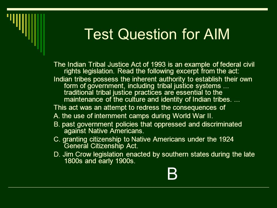 Test Question for AIM The Indian Tribal Justice Act of 1993 is an example of federal civil rights legislation.