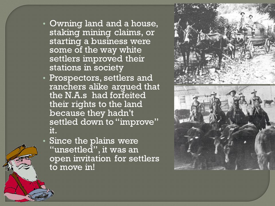 Owning land and a house, staking mining claims, or starting a business were some of the way white settlers improved their stations in society Prospect