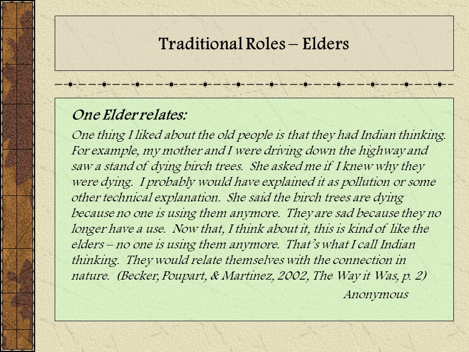 Traditional Roles – Elders One Elder relates: One thing I liked about the old people is that they had Indian thinking. For example, my mother and I we
