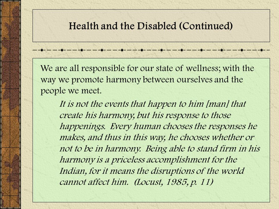 Health and the Disabled (Continued) We are all responsible for our state of wellness; with the way we promote harmony between ourselves and the people